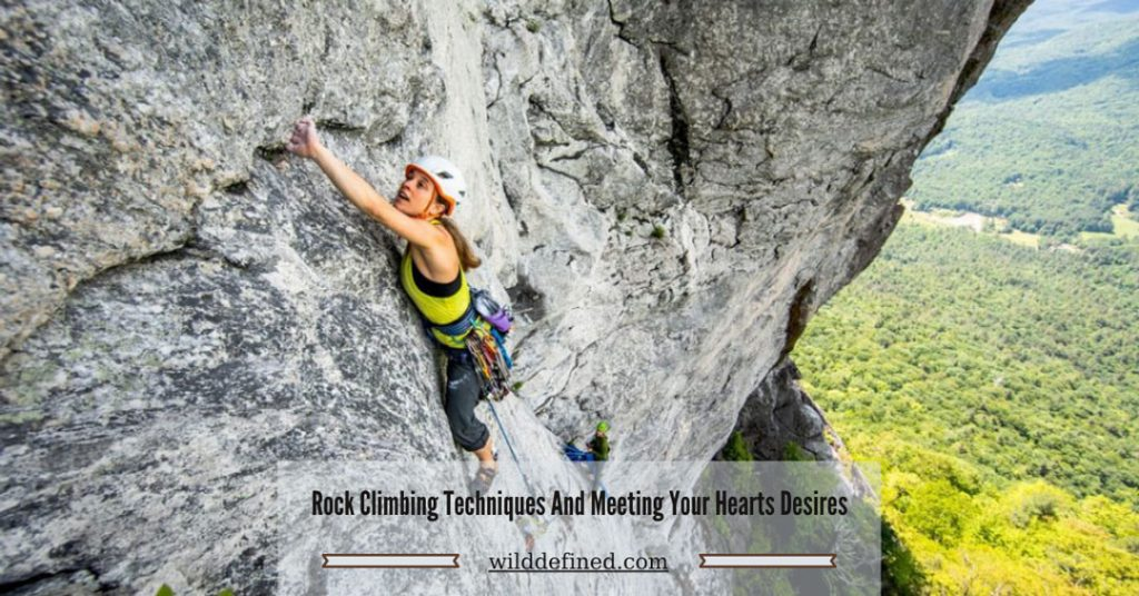 Rock Climbing Techniques And Meeting Your Hearts Desires