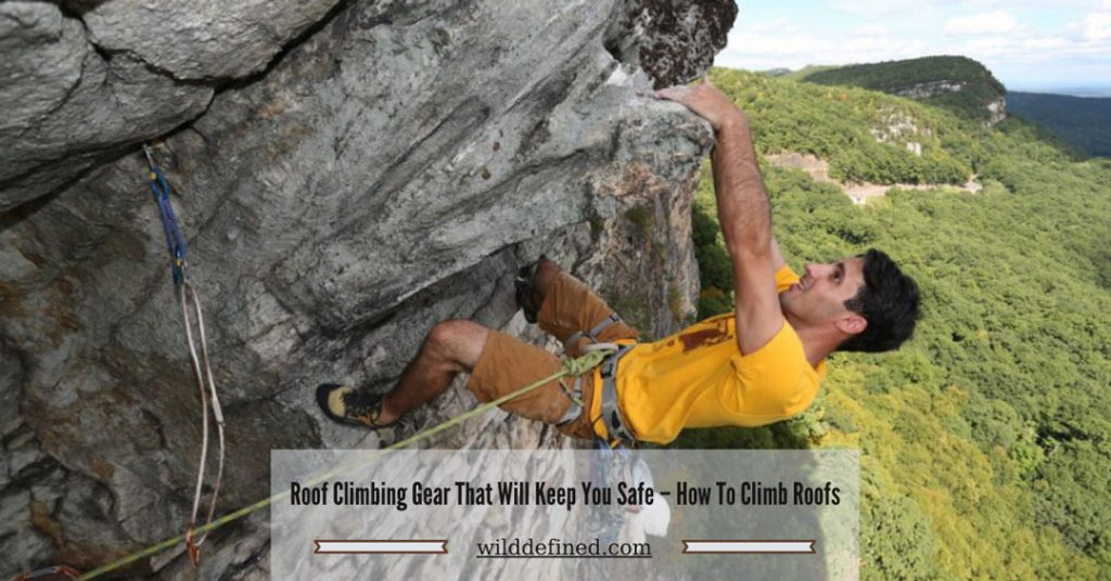 Roof Climbing Gear That Will Keep You Safe – How To Climb Roofs