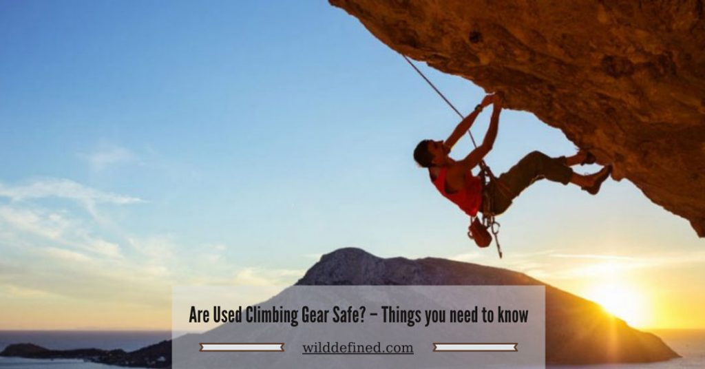 Are Used Climbing Gear Safe? –  Things you need to know